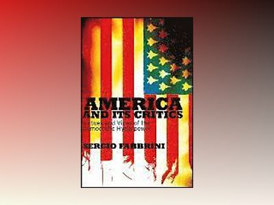 America and Its Critics: Virtues and Vices of the Democratic Hyperpower av Sergio Fabbrini