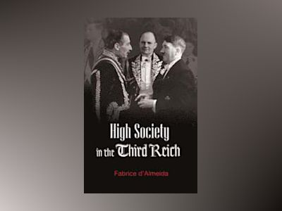 High Society in the Third Reich av Fabrice d'Almeida
