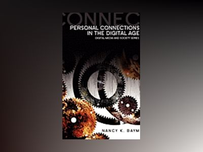 Personal Connections in the Digital Age av Nancy Baym