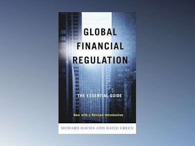 Global Financial Regulation: The Essential Guide (Now with a Revised Introd av Howard Davies