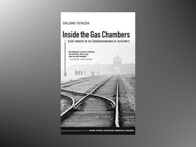 Inside the Gas Chambers: Eight Months in the Sonderkommando of Auschwitz av Shlomo Venezia