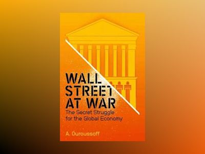 Wall Street at War: The Secret Struggle for the Global Economy av Alexandra Ouroussoff