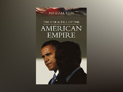 Rise and Fall of the American Empire av Michael Cox