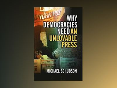 Why Democracies Need an Unlovable Press av Michael Schudson