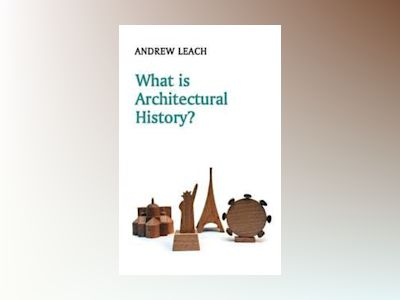 What is Architectural History? av Andrew Leach
