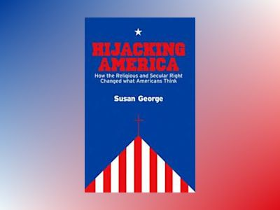 Hijacking America: How the Secular and Religious Right Changed What America av Susan George
