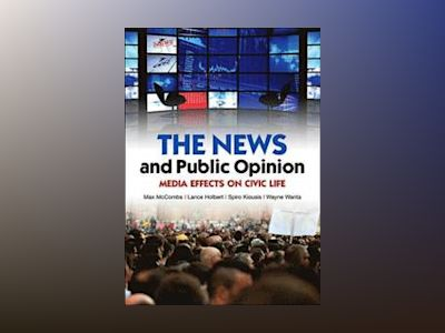 The News and Public Opinion: Media Effects on Civic Life av Maxwell McCombs