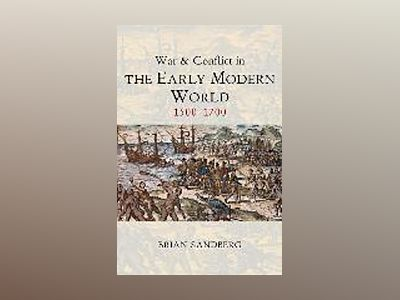 War and Conflict in the Early Modern World: 1500-1700 av Brian Sandberg
