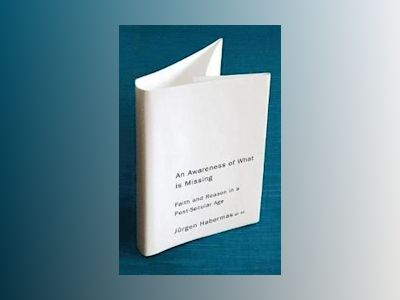 An Awareness of What is Missing: Faith and Reason in a Post-secular Age av Jurgen Habermas
