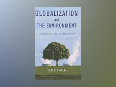 Globalization and the Environment: Capitalism, Ecology and Power av Peter Newell