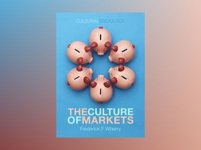 The Culture of Markets av Frederick F. Wherry