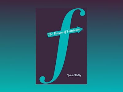 The Future of Feminism av Sylvia Walby