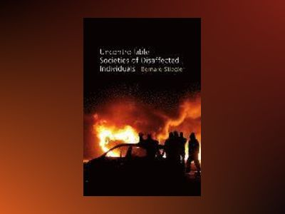 Uncontrollable Societies of Disaffected Individuals: Disbelief and Discredi av Bernard Stiegler