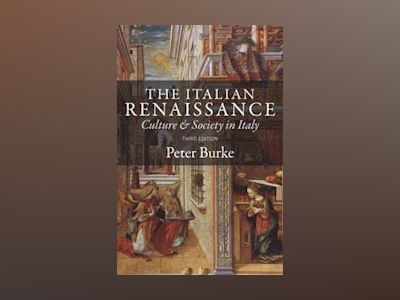 The Italian Renaissance: Culture and Society in Italy, 3rd Edition av Peter Burke