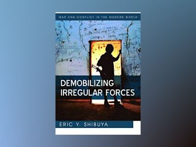 Demobilizing Irregular Forces av Eric Shibuya