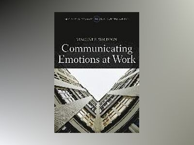 Communicating Emotion at Work av Vincent R. Waldron