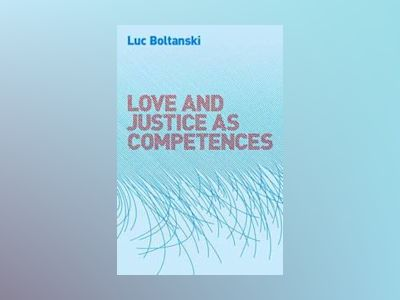 Love and Justice as Competences av Luc Boltanski