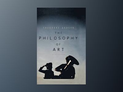 The Philosophy of Art: An Introduction av Theodore Gracyk
