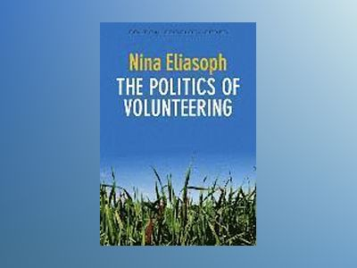 The Politics of Volunteering av Nina Eliasoph