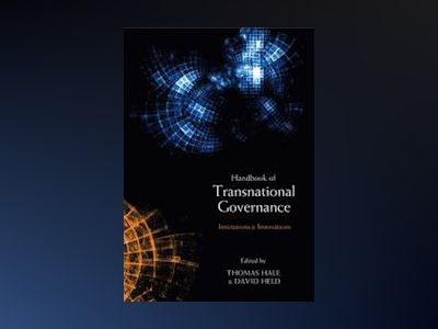 Handbook of Transnational Governance: New Institutions and Innovations av David Held