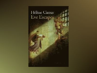 Eve Escapes av Hélène Cixous