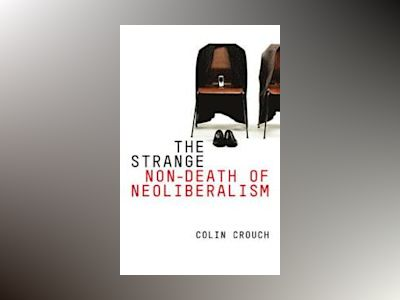 The Strange Non-death of Neo-liberalism av Colin Crouch