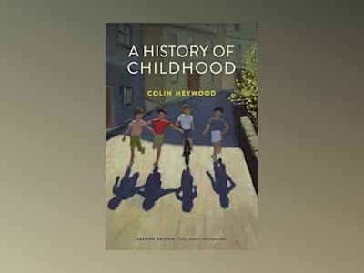 A History of Childhood, 2nd Edition av Colin Heywood