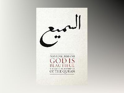 God is Beautiful: The Aesthetic Experience of the Quran av Navid Kermani