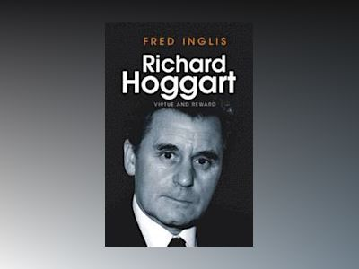 Richard Hoggart: Virtue and Reward av Fred Inglis
