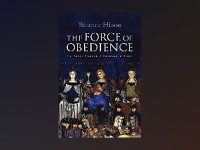 The Force of Obedience av Beatrice Hibou