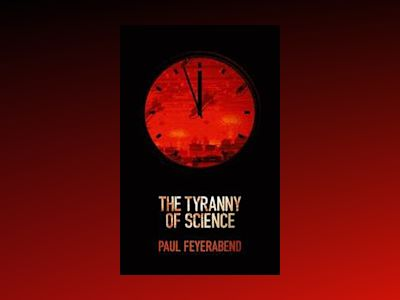 The Tyranny of Science av Paul K. Feyerabend