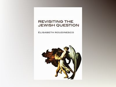 Revisiting the Jewish Question av Elisabeth Roudinesco