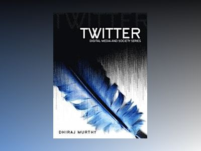 Twitter: Social Communication in the Twitter Age av Dhiraj Murthy