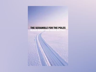 The Scramble for the Poles: The Geopolitics of the Arctic and Antarctic av Klaus Dodds