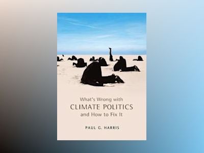 What's Wrong with Climate Politics and How to Fix It av Paul G. Harris