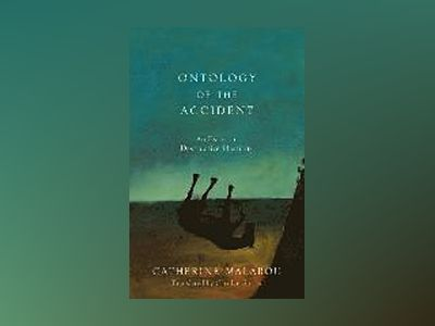 The Ontology of the Accident: An Essay on Destructive Plasticity av Catherine Malabou