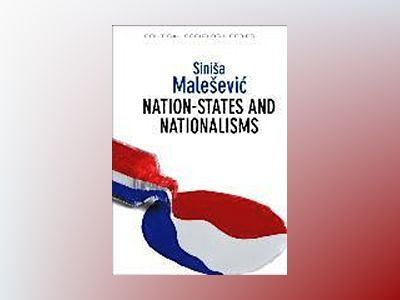 Nation-States and Nationalisms: Organization, Ideology and Solidarity av Sinisa Malesevic
