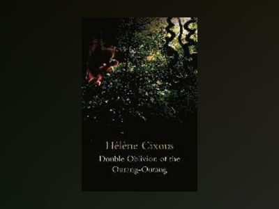 Double Oblivion of the Ourang-Outang av Hélène Cixous