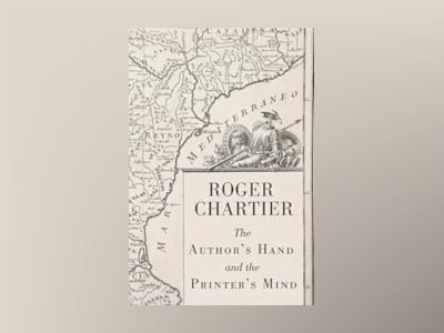 The Author s Hand and the Printer s Mind: Transformations of the Written Wo av Roger Chartier