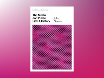 The Media and Public Life: A History av John Nerone