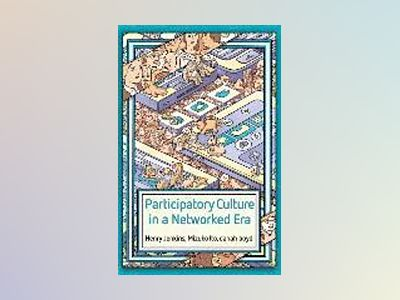 Participatory Culture in a Networked Era: A Conversation on Youth, Learning av Henry Jenkins