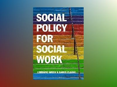 Social Policy for Social Work: A Critical Introduction to Key Themes and Is av Lorraine Green