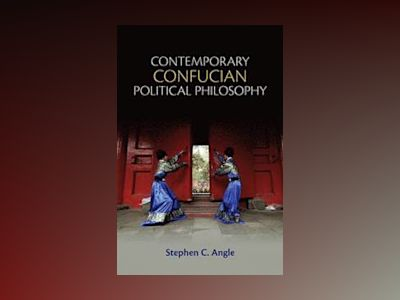 Contemporary Confucian Political Philosophy av Stephen C. Angle