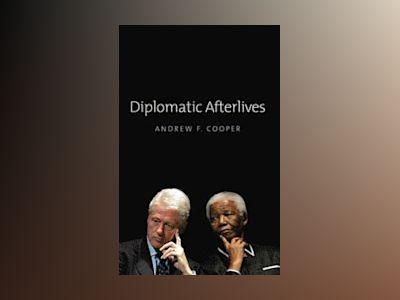 Diplomatic Afterlives av Andrew F. Cooper