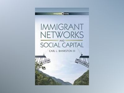 Immigrant Networks and Social Capital av Carl L. Bankston