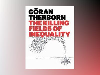 The Killing Fields of Inequality av Göran Therborn