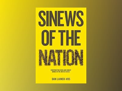 Sinews of the Nation: Constructing Irish and Zionist Bonds in the United St av Dan Lainer-Vos