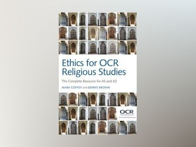 Ethics for OCR Religious Studies: The Complete Resource for AS and A2 av Mark Coffey