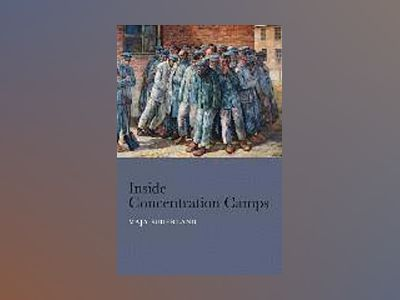 Inside Concentration Camps: Social Life at the Extremes av Maja Suderland