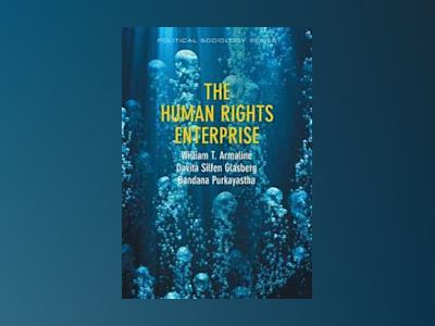 The Human Rights Enterprise: Political Sociology, State Power, and Social M av William T. Armaline